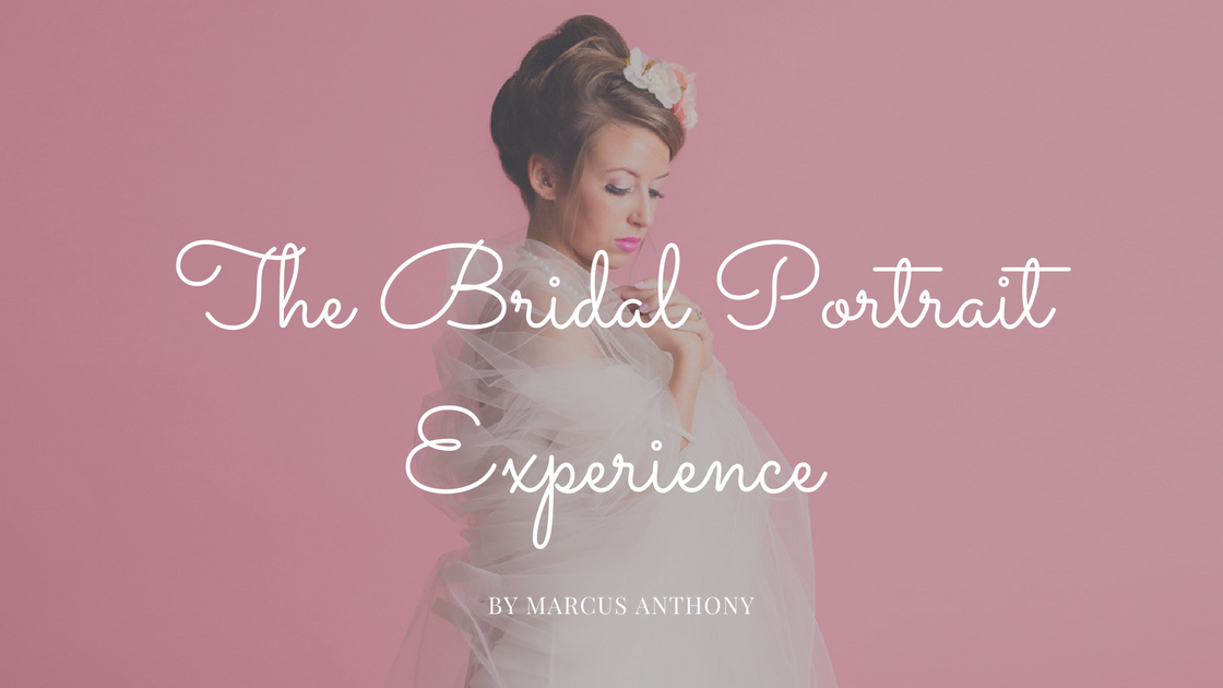 The Bridal Portrait Experience – by Marcus Anthony