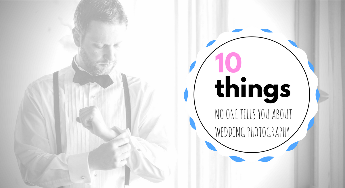 10 Things No One Tells You About Wedding Photography