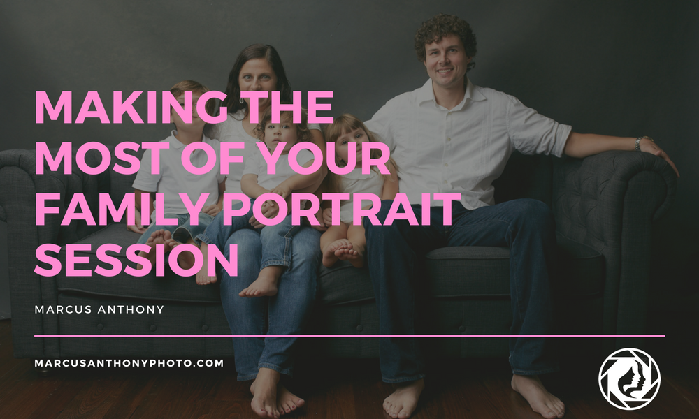Making the Most of Your Family Portrait Session